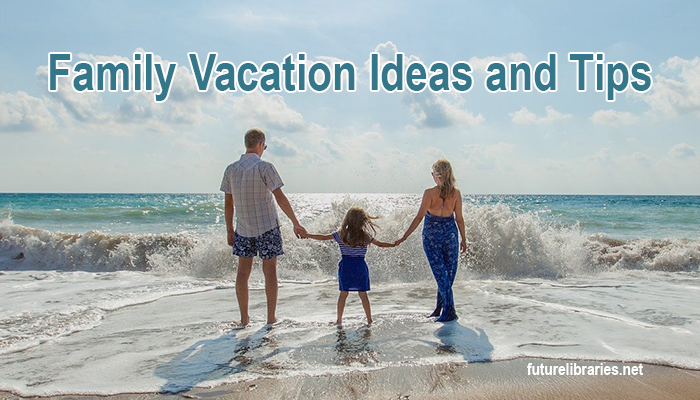 family-vacation-holiday-tips-ideas-pointers-help-guide-information
