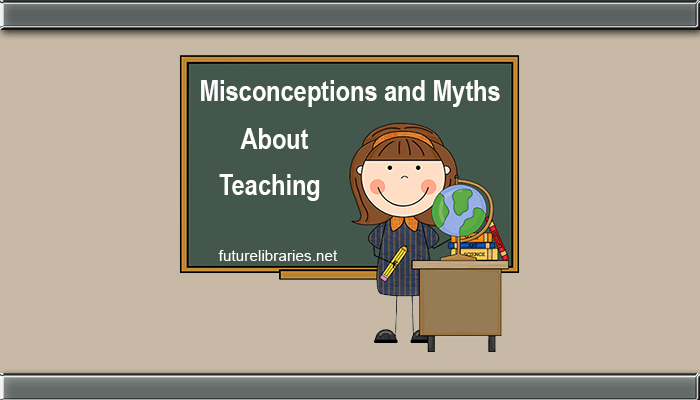 teaching misconceptions,teaching myths,teachers,teaching,myths,misconceptions,facts,guide,reference,information,top