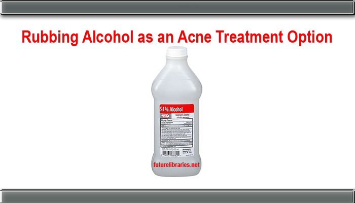 rubbing alcohol,treat acne,acne treatment,guide,tips,pointers,skin care