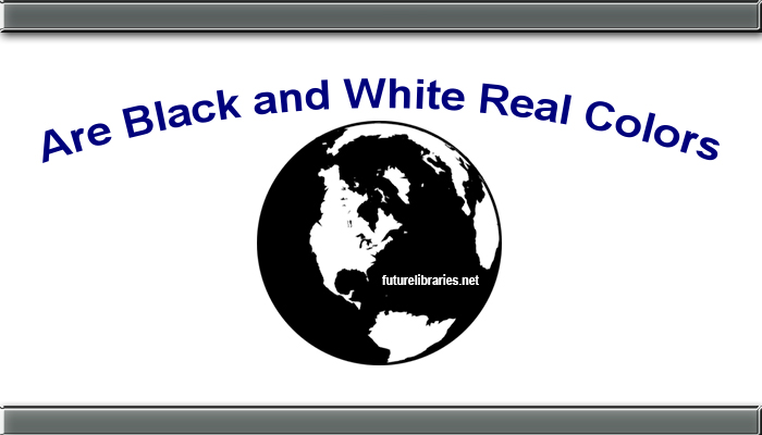 are black and white real colors,colors facts,colors guide