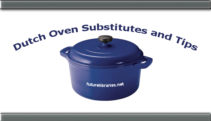 dutch oven substitutes,dutch oven tips