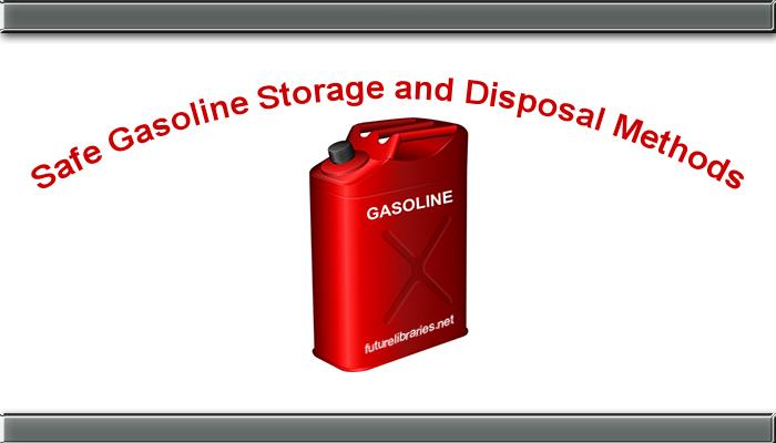 safe gasoline storage methods,safe gas storage,safe gas disposal,guide,tips,information,gas,gasoline