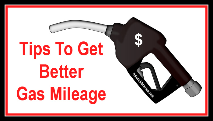 gas mileage tips,fuel economy tips,tips for better gas mileage