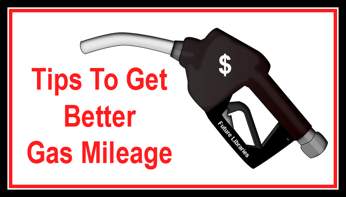 gas mileage tips,fuel economy tips,save money.Tips to Get Better Gas Mileage